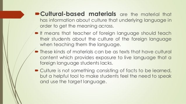 Cultural-based materials are the material that has information about culture that underlying language in order to get the...