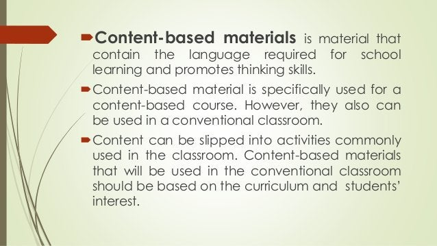 Content-based materials is material that contain the language required for school learning and promotes thinking skills. ...