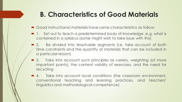 B. Characteristics of Good Materials  Good instructional materials have some characteristics as follow:  1. Set out to t...