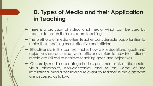 D. Types of Media and their Application in Teaching  There is a profusion of instructional media, which can be used by te...