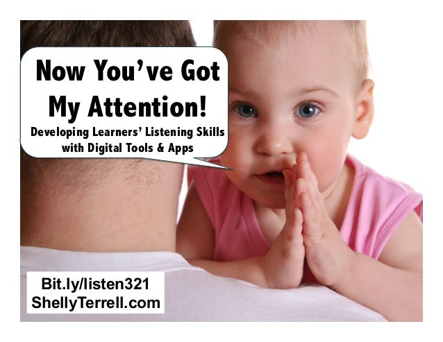 Now You've Got My Attention!  Developing Learners' Listening Skills with Digital Tools & Apps  Bit.ly/listen321 ShellyTerr...