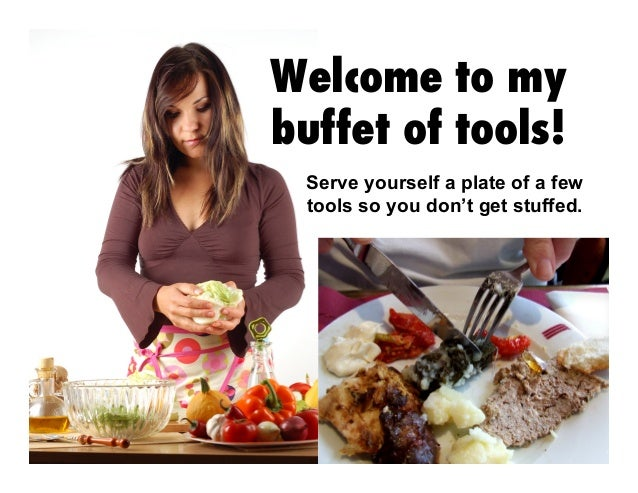 Welcome to my buffet of tools! Serve yourself a plate of a few tools so you don't get stuffed.