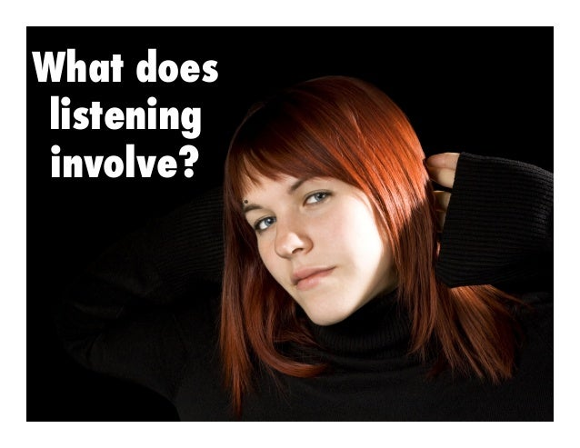 What does listening involve?