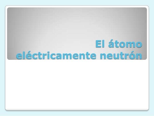 El átomoeléctricamente neutrón