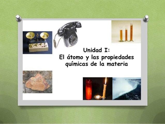 Unidad I:El átomo y las propiedades  químicas de la materia