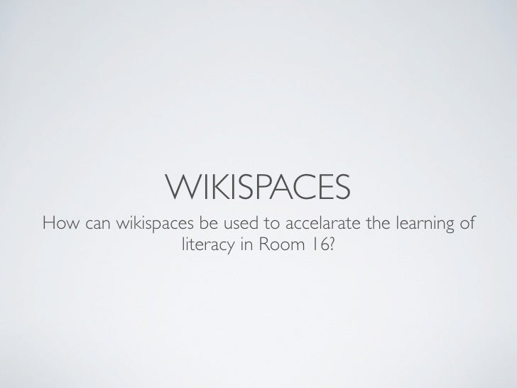 WIKISPACES How can wikispaces be used to accelarate the learning of                 literacy in Room 16?