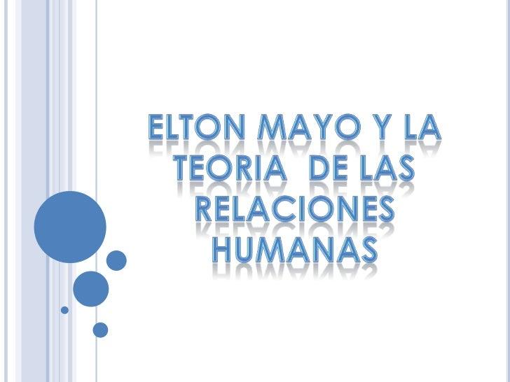 ELTON MAYO Y LA TEORIA  DE LAS RELACIONES HUMANAS<br />