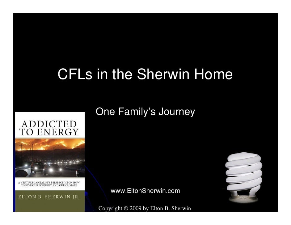 CFLs in the Sherwin Home       One Family's Journey              www.EltonSherwin.com       Copyright © 2009 by Elton B. S...