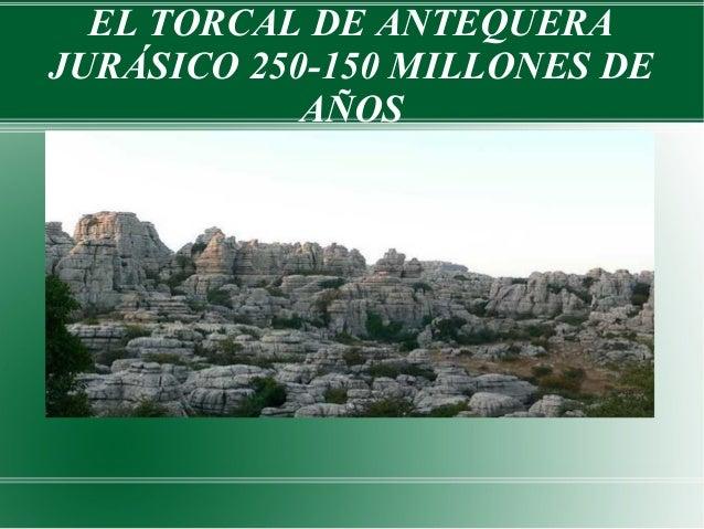EL TORCAL DE ANTEQUERA JURÁSICO 250-150 MILLONES DE AÑOS