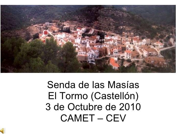 Senda de las Masías El Tormo (Castellón) 3 de Octubre de 2010 CAMET – CEV