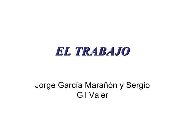 EL TRABAJO Jorge García Marañón y Sergio Gil Valer
