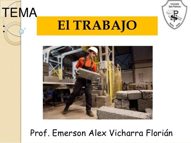 TEMA: El TRABAJOProf. Emerson Alex Vicharra Florián