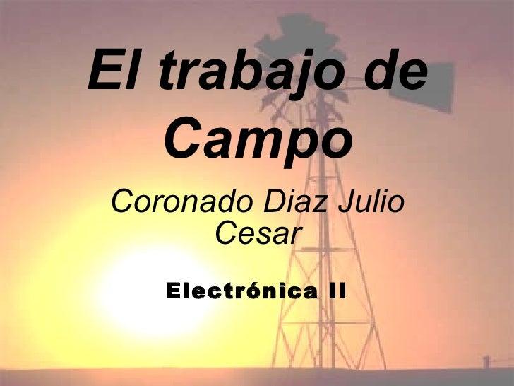 El trabajo de Campo Coronado Diaz Julio Cesar Electrónica II