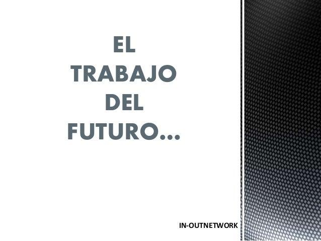 EL  TRABAJO  DEL  FUTURO…  IN-OUTNETWORK