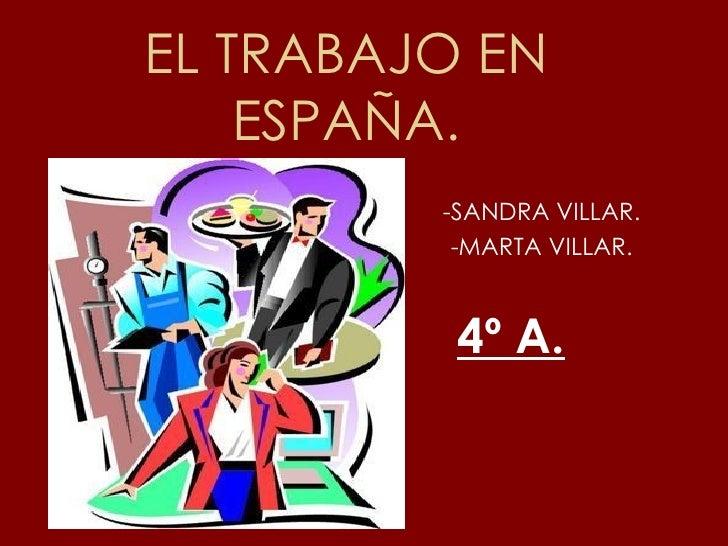 EL TRABAJO EN ESPAÑA. -SANDRA VILLAR. -MARTA VILLAR. 4º A.
