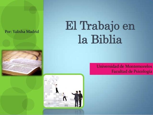 Por: Yalixha Madrid                      El Trabajo en                        la Biblia                           Universi...