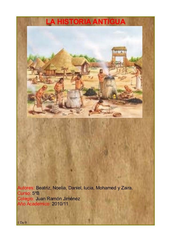 LA HISTORIA ANTIGUAAutores: Beatriz, Noelia, Daniel, lucia, Mohamed y Zaira.Curso: 5ºBColegio: Juan Ramón JiménezAño Acade...
