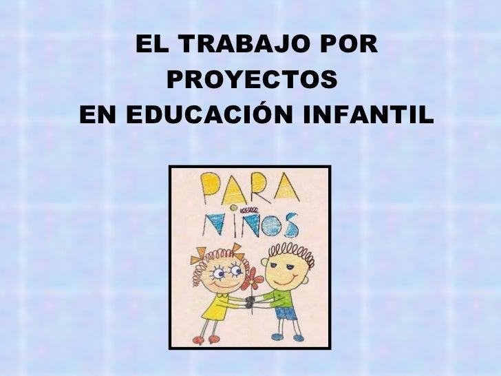 EL TRABAJO POR PROYECTOS  EN EDUCACIÓN INFANTIL