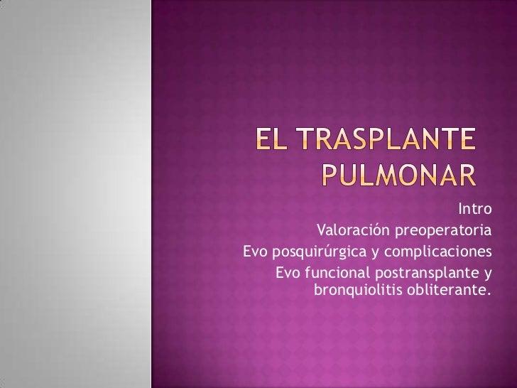 Intro          Valoración preoperatoriaEvo posquirúrgica y complicaciones    Evo funcional postransplante y         bronqu...