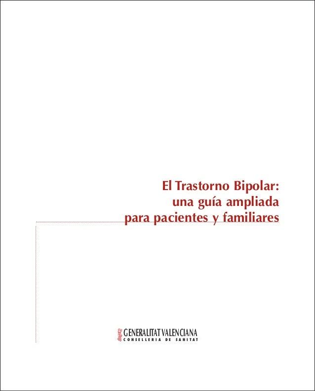 El Trastorno Bipolar: una guía ampliada para pacientes y familiares GENERALITATVALENCIANAC O N S E L L E R I A D E S A N I...