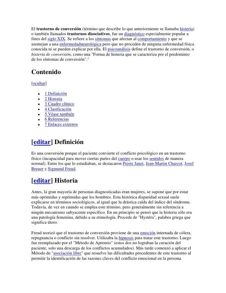 El trastorno de conversión (término que describe lo que anteriormente se llamaba histeria)o también llamados trastornos di...