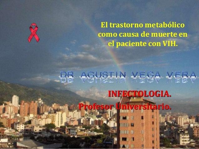 El trastorno metabólico  como causa de muerte en  el paciente con VIH.  INFECTOLOGIA.  Profesor Universitario.