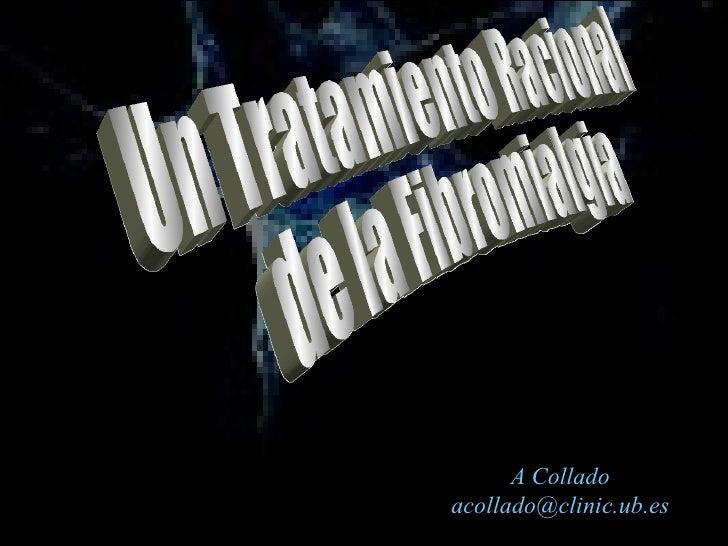 Un Tratamiento Racional de la Fibromialgia A Collado [email_address]