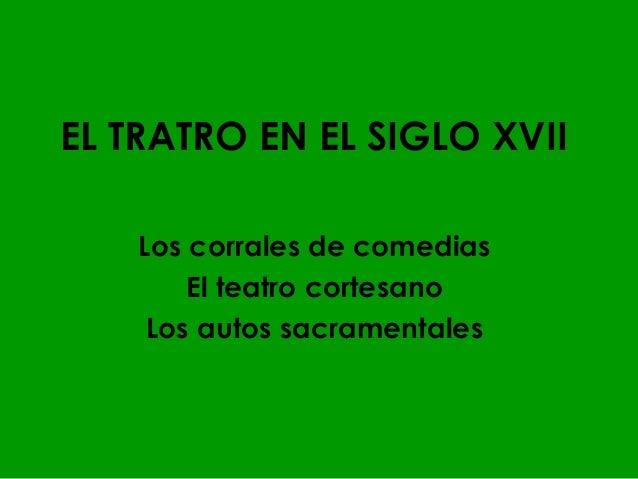 EL TRATRO EN EL SIGLO XVII    Los corrales de comedias        El teatro cortesano     Los autos sacramentales