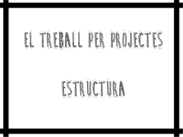 El treball per projectes estructura