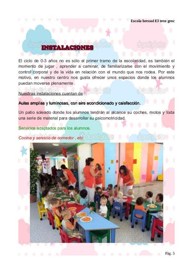 Escola bressol El tren groc INSTALACIONESINSTALACIONES El ciclo de 0-3 años no es sólo el primer tramo de la escolaridad, ...