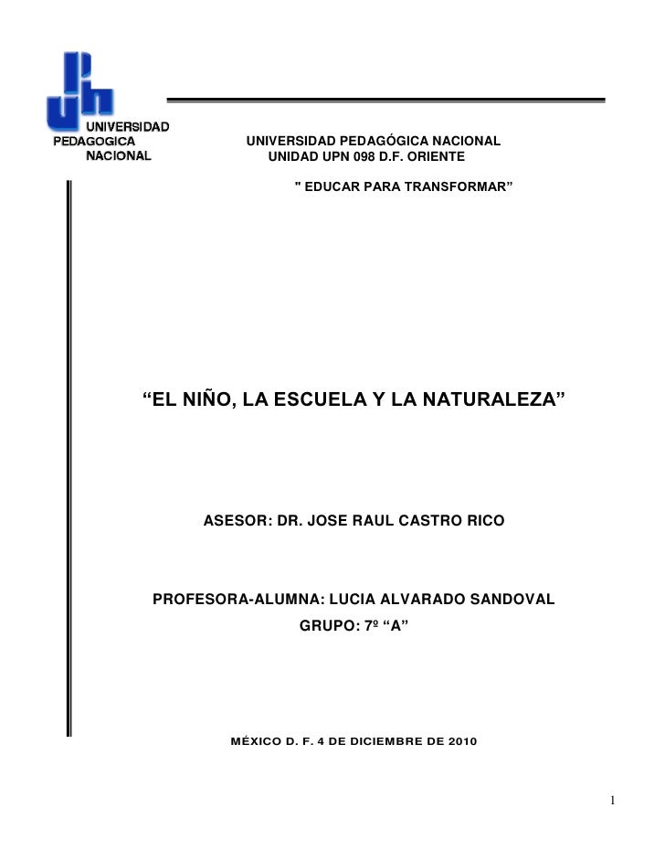 """UNIVERSIDAD PEDAGÓGICA NACIONAL            UNIDAD UPN 098 D.F. ORIENTE                """" EDUCAR PARA TRANSFORMAR""""""""EL NIÑO, ..."""