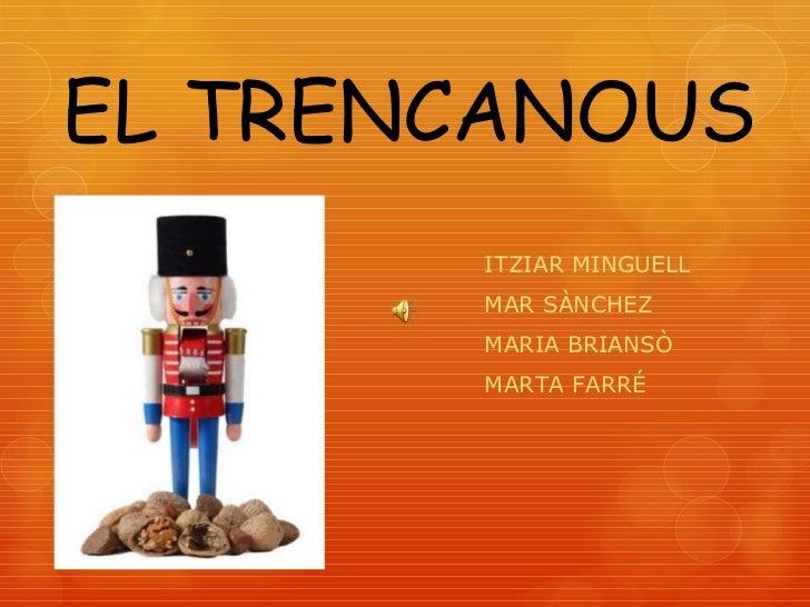 EL TRENCANOUS ITZIAR MINGUELL MAR SÀNCHEZ  MARIA BRIANSÒ  MARTA FARRÉ