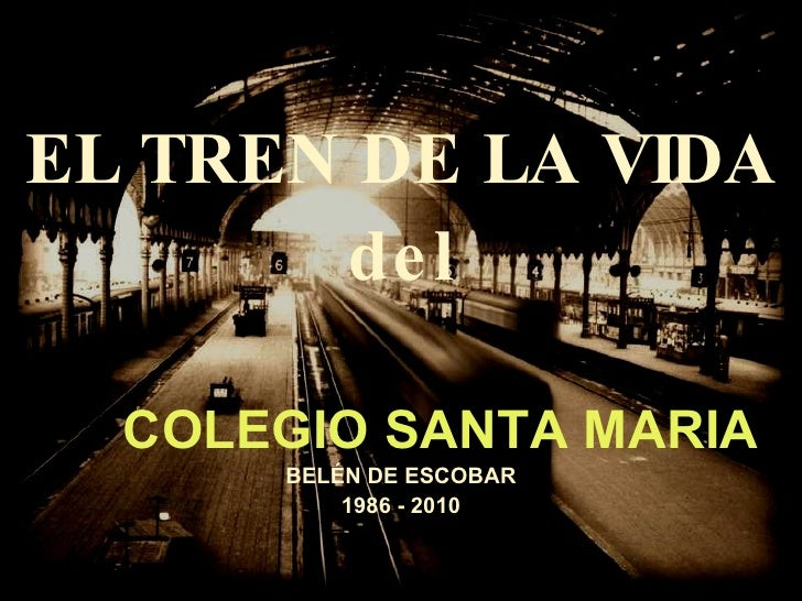 EL TREN DE LA VIDA del COLEGIO SANTA MARIA BELÉN DE ESCOBAR 1986 - 2010
