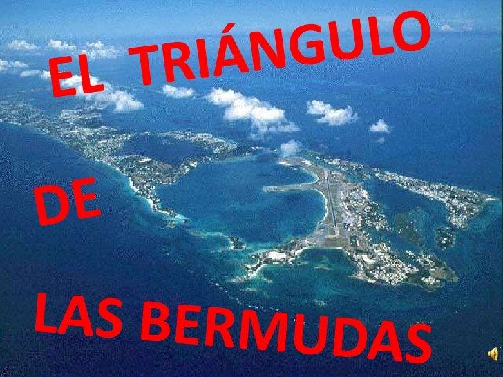 LOCALIZACIÓN El Triángulo de las Bermudas (conocido también como el Triángulo del Diablo) es un área geográfica con forma ...