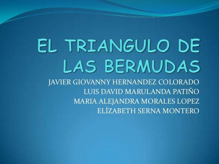 EL TRIANGULO DE LAS BERMUDAS<br />JAVIER GIOVANNY HERNANDEZ COLORADO<br />LUIS DAVID MARULANDA PATIÑO<br />MARIA ALEJANDRA...