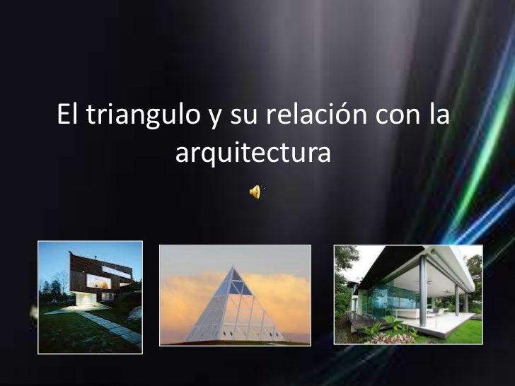 El Triangulo Y Su Relaci N Con La Arquitectura