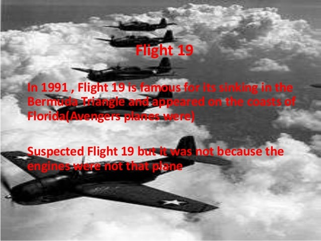 Flight 19Flight 19In 1991 , Flight 19 is famous for its sinking in theBermuda Triangle and appeared on the coasts ofFlorid...