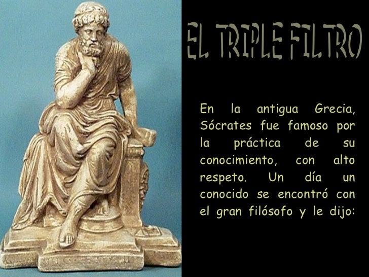 En la antigua Grecia, Sócrates fue famoso por la práctica de su conocimiento, con alto respeto. Un día un conocido se enco...