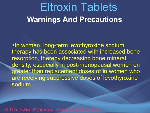 Eltroxin Tablets  Warnings And Precautions  ➔In women, long-term levothyroxine sodium  therapy has been associated with in...