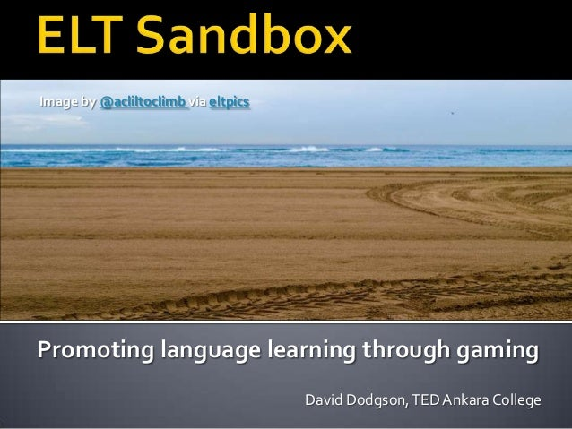 Image by @acliltoclimb via eltpics  Promoting language learning through gaming David Dodgson, TED Ankara College