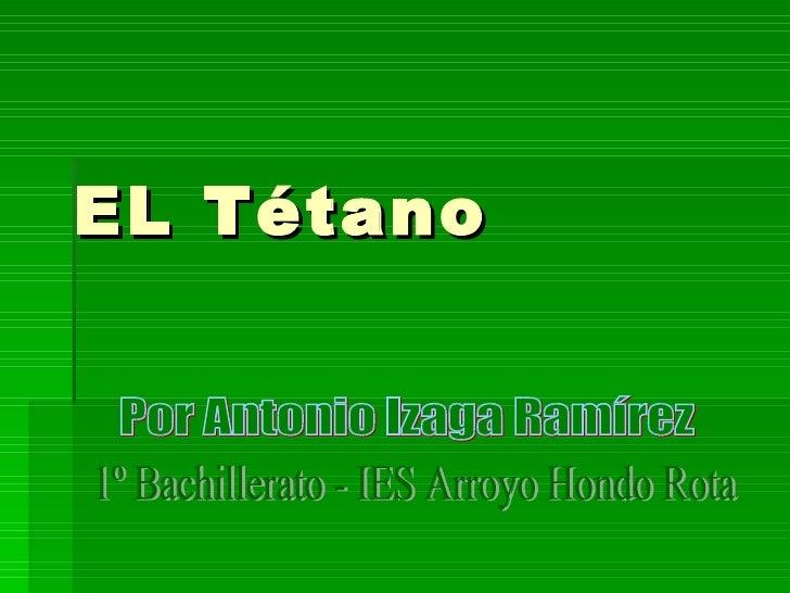 EL Tétano Por Antonio Izaga Ramírez  1º Bachillerato - IES Arroyo Hondo Rota