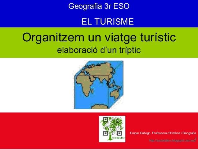 Organitzem un viatge turístic elaboració d'un tríptic Empar Gallego. Professora d'Història i Geografia http://socialsbloc....