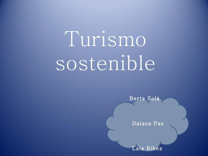 Turismo sostenible Berta Solà Daiana Paz  Laia Ribes