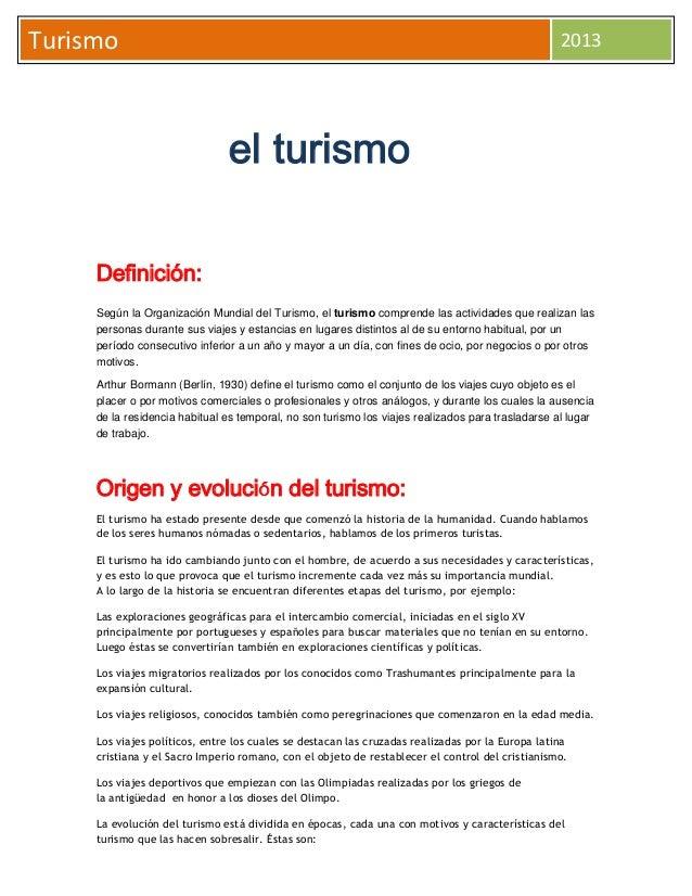 Turismo  2013  el turismo Definición: Según la Organización Mundial del Turismo, el turismo comprende las actividades que ...