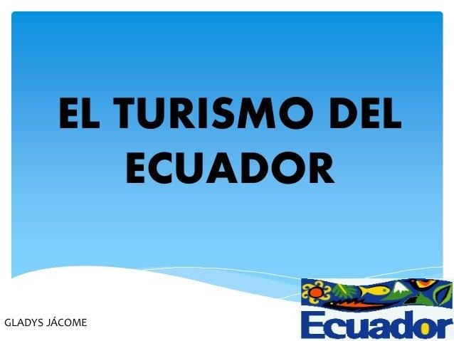 EL TURISMO DEL ECUADOR GLADYS JÁCOME