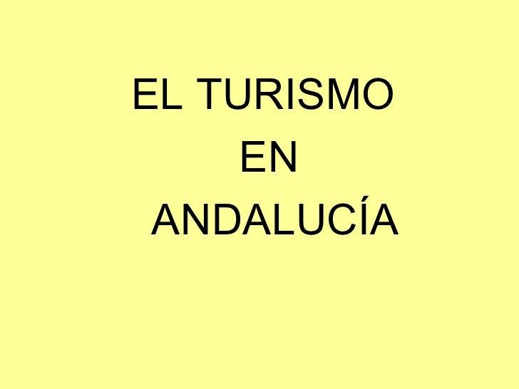 EL TURISMO     EN ANDALUCÍA