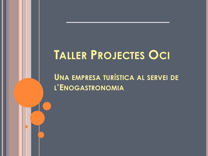 Taller ProjectesOciUna empresa turística al servei de l'Enogastronomia<br />
