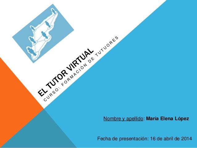 Nombre y apellido: María Elena López Fecha de presentación: 16 de abril de 2014