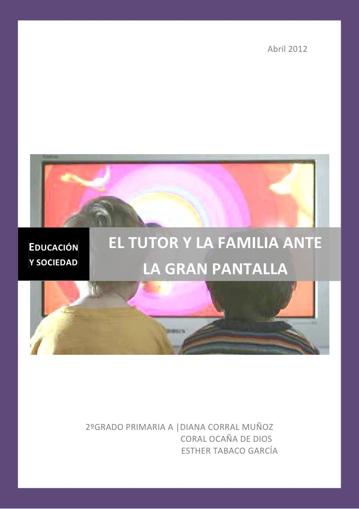 Abril 2012EDUCACIÓN        EL TUTOR Y LA FAMILIA ANTEY SOCIEDAD                        LA GRAN PANTALLA             2ºGRAD...
