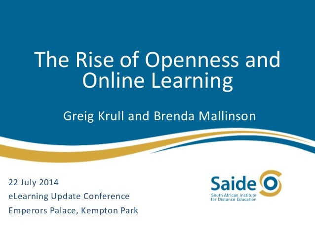 The Rise of Openness and Online Learning Greig Krull and Brenda Mallinson 22 July 2014 eLearning Update Conference Emperor...